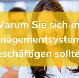 Warum Sie sich mit dem Managementsystem beschäftigen sollten
