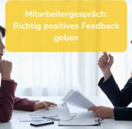 Mitarbeitergespräch: Richtig positives Feedback geben
