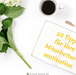 10 Tipps für Ihre Mitarbeitermotivation