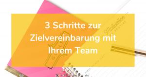 3 Schritte zur Zielvereinbarung mit Ihrem Team